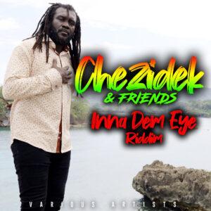 Inna Dem Eye Riddim – Chezidek and Friends